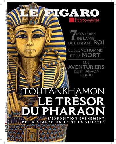 Toutankhamon - Le trésor du pharaon: 7 mystères de la vie de l'enfant roi. Le jeune homme et la mort. Les aventuriers du pharaon perdu par  Le Figaro