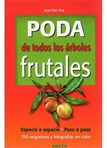 PODA DE TODOS LOS  ARBOLES FRUTALES (GUÍAS DEL NATURALISTA-HORTICULTURA) por J.Y. PRAT