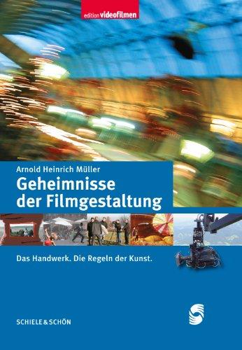Geheimnisse der Filmgestaltung: Das Handwerk. Die Regeln der Kunst.