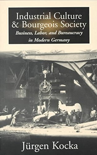 [(Industrial Culture and Bourgeois Society : Business, Labor and Bureaucracy in Modern Germany, 1800-1918)] [By (author) Jrgen Kocka ] published on (June, 1999)