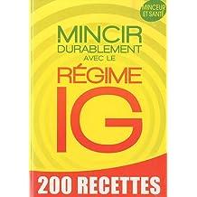 Mincir durablement avec le régime IG: 200 recettes minceur et santé