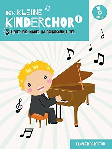 Der kleine Kinderchor - 5 Lieder für Kinder im Grundschulalter Band 1 Kinderchor (Klavierpartitur): Chorbuch, Bundle, CD für #F# Kinderchor (SS)