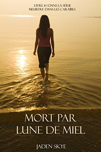 Mort Par Lune De Miel (Livre # 1 Dans La Série Meurtre Dans Les Caraïbes) par Jaden Skye