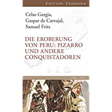 Die Eroberung von Peru: Pizarro und andere Conquistadoren (Edition Erdmann)