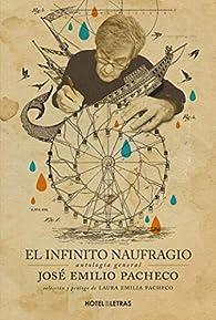 El infinito naufragio: Antología general de José Emilio Pacheco par  Laura Emilia Pacheco