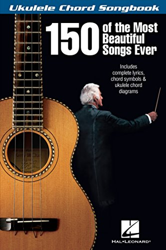 150 of the Most Beautiful Songs Ever - Ukulele Chord Songbook (English Edition)