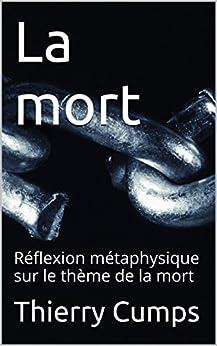 La mort: Réflexion métaphysique sur le thème de la mort par [Cumps, Thierry]