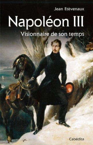 NAPOLEON III, VISIONNAIRE EN SON TEMPS par JEAN ETEVENAUX