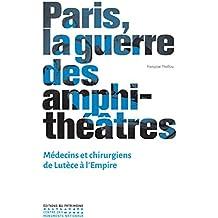 Paris, la guerre des amphi-théâtres - Médecins et chirurgiens de Lutèce à L'empire