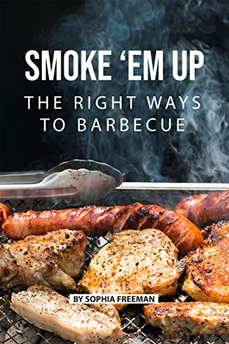 Smoke 'em up: The Right Ways to Barbecue