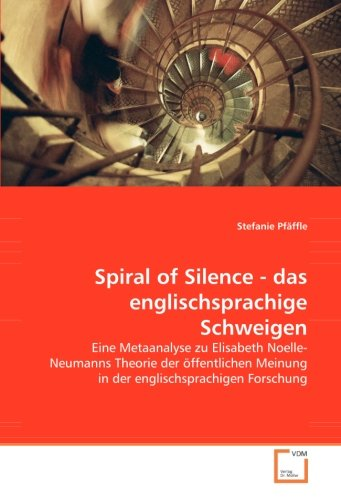 Spiral of Silence - das englischsprachige Schweigen: Eine Metaanalyse zu Elisabeth Noelle- Neumanns Theorie der öffentlichen Meinung in der englischsprachigen Forschung