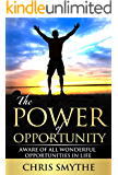 The Power of Opportunity: Aware of All Wonderful Opportunities in Life