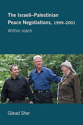 Israeli-Palestinian Peace Negotiations, 1999-2001: Within Reach (Israeli History, Politics and Society) (English Edition) por Gilead Sher