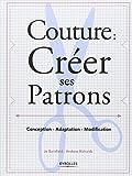 Couture : créer ses patrons : Conception - adaptation - modification