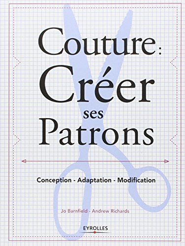 Couture : crer ses patrons: Conception - Adaptation - Modification.