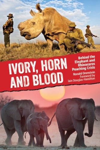 Ivory, Horn and Blood: Behind the Elephant and Rhinoceros Poaching Crisis por Ronald Orenstein
