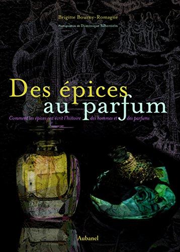 Des épices au parfum : Comment les épices ont écrit l'histoire des hommes et des parfums par Brigitte Bourny-Romagné