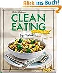 Clean Eating - Das Kochbuch: Iss dich...