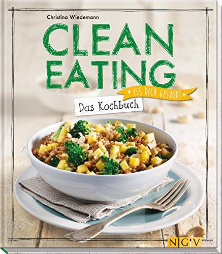 Image of Clean Eating - Das Kochbuch: Iss dich gesund!