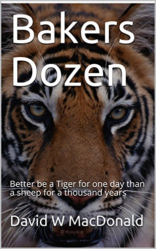 Bakers Dozen: Better be a Tiger for one day than a sheep for a thousand years (1st in series)