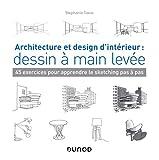 Architecture et design d'intérieur : dessin à main levée - 45 exercices pour apprendre le sketching: 45 exercices pour apprendre le sketching pas à pas...