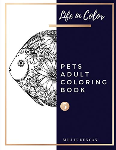 BOOK (Book 5): Pets Coloring Book for Adults - 40+ Premium Coloring Patterns (Life in Color Series) (Life In Color - Pets Adult Coloring Book, Band 5) ()
