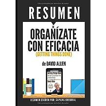 """Resumen de """"Organízate Con Eficacia"""" (Getting Things Done), de David Allen: El arte de la productividad libre de estrés"""
