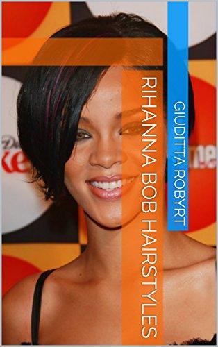 Rihanna Bob Hairstyles (English Edition)