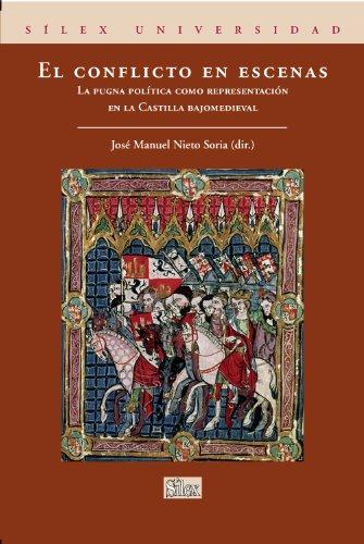 El conflicto en escenas. La pugna política como representación en la Castilla bajomedieval (Silex Universidad) por José Manuel Nieto Soria