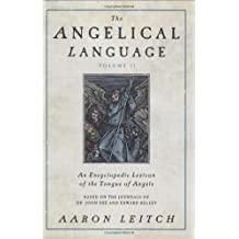 The Angelical Language: v. 2: An Encyclopedic Lexicon of the Tongue of Angels