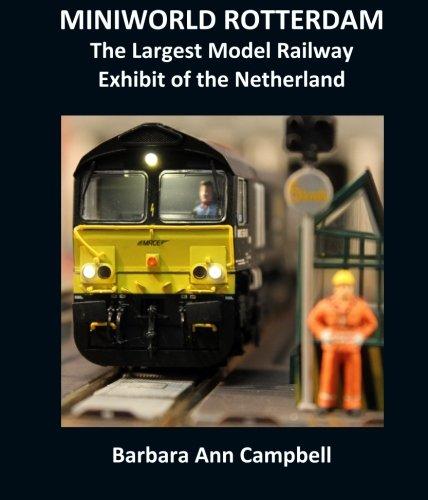 MINIWORLD ROTTERDAM : The Largest Model Railway Exhibit of the Netherlands por Barbara Ann Campbell