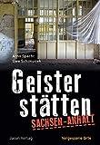 Geisterstätten Sachsen-Anhalt: Vergessene Orte - Arno Specht