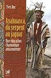 Ayahuasca, du serpent au jaguar - Une éducation chamanique amazonienne