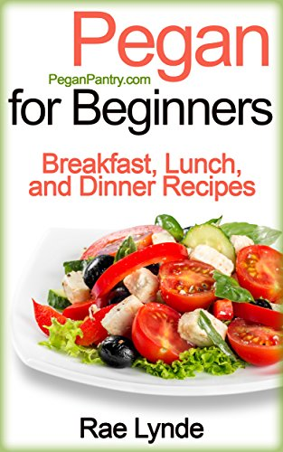 PEGAN FOR BEGINNERS: Breakfast, Lunch, and Dinner Recipes (Pegan Pantry Diet Cookbooks Book 1) (English Edition) (Dinner Pantry)