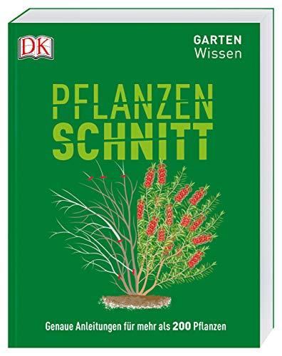 Gartenwissen  Pflanzenschnitt: Genaue Anleitungen für mehr als 200 Pflanzen -