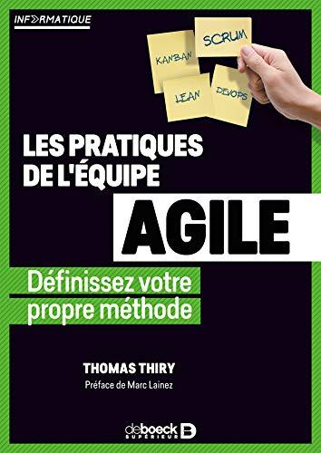 Les pratiques de l'équipe agile : Définissez votre propre méthode par  Thomas Thiry