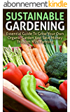 Sustainable Gardening: Essential Guide To Grow Your Own Organic Garden And Save Money Through Mini Farming (sustainable gardening, mini farming, organic ... mini farming sustainably) (English Edition)