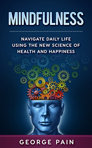 Mindfulness: Navigate daily life using the New Science of Health and Happiness (English Edition) par George Pain