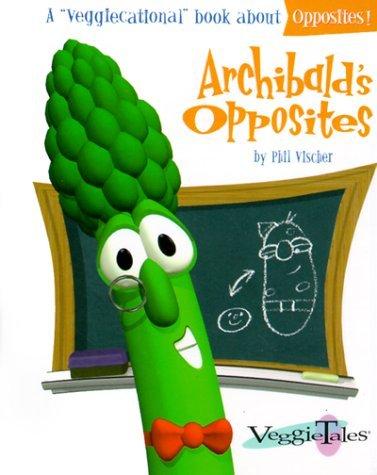 Archibald's Opposites (Veggicational Series) by Phil Vischer (1999-12-02)
