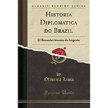 Historia Diplomatica do Brazil: O Reconhecimento do Imperio (Classic Reprint)