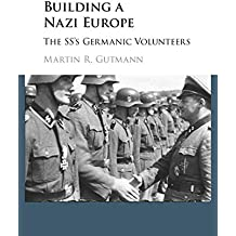 Building a Nazi Europe: The SS's Germanic Volunteers