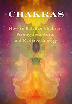 Chakras: How to Balance Chakras, Strengthen Aura, And Radiate Energy (English Edition) von [Malini, Hema]
