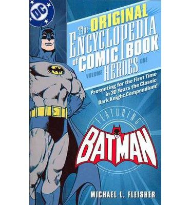 [(Encyclopedia of Comicbook Heroes: Batman Vol 01 )] [Author: Michael Fleisher] [May-2007]