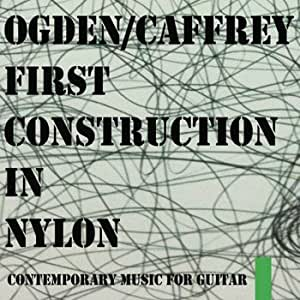 CRAIG OGDEN & GREG CAFFREY - First Construction in Nylon - CONTEMPORARY MUSIC FOR GUITAR - CACTUS RECORDS