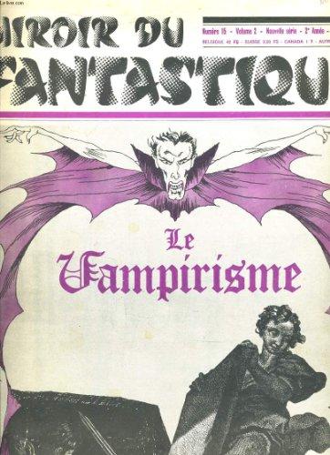 MIROIR DU FANTASTIQUE N°15, VOL. 2, 2e ANNEE, DECEMBRE 1969. LE VAMPIRISME. HISTORIOGRAPHIE / FILMOGRAPHIE / BIBLIOGRAPHIE. par COLLECTIF