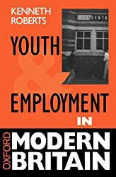 Youth And Employment In Modern Britain (Oxford Modern Britain)