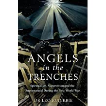 Angels in the Trenches: Spiritualism, Superstition and the Supernatural during the First World War
