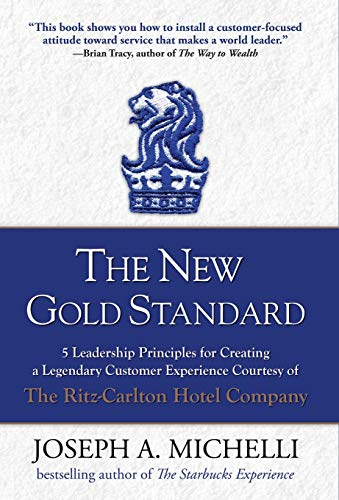 The New Gold Standard: 5 Leadership Principles for Creating a Legendary Customer Experience Courtesy of the Ritz-Carlton Hotel Company (Carlton-service Ritz)