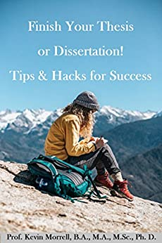 Finish Your Thesis or Dissertation! Tips & Hacks for Success by [Morrell, Kevin]