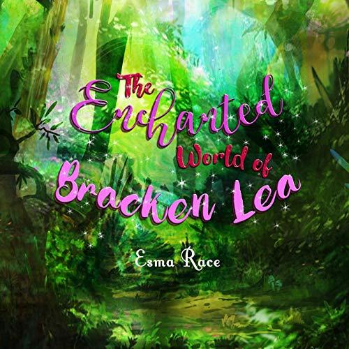 The Enchanted World of Bracken Lea (The Fairy Folk of Bracken Lea Wood)